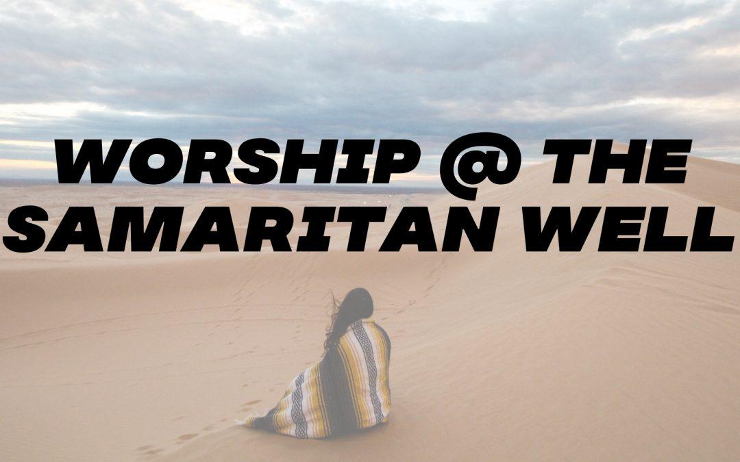 Worship at the Samaritan Well