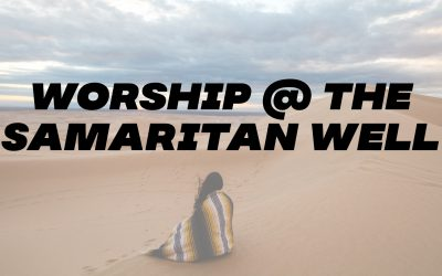 Worship at the Samaritan Well