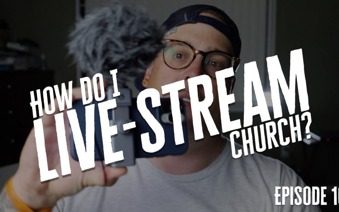 Live-Streaming Church (How and What Equipment to Use)