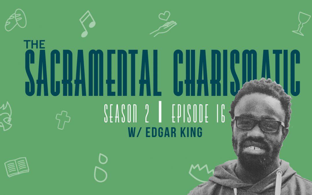 Ep 16: Africa, Worship, & Sacramental Theology w/ Edgar King